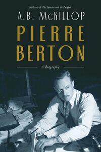 Couverture de l'ouvrage que consacre A.B. MacKillop à Pierre Berton